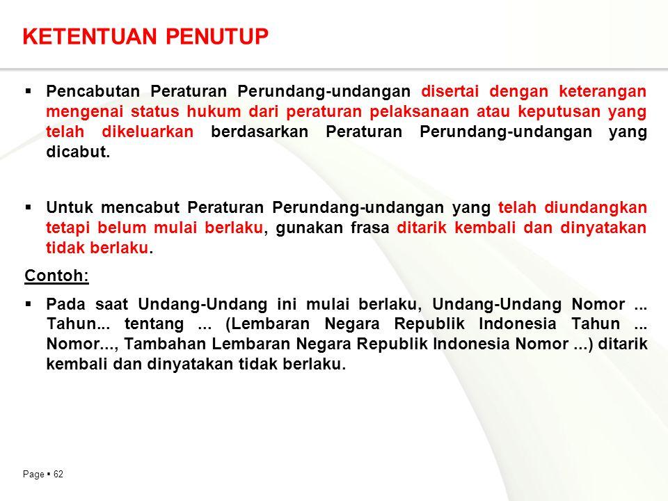 Page  62 KETENTUAN PENUTUP  Pencabutan Peraturan Perundang-undangan disertai dengan keterangan mengenai status hukum dari peraturan pelaksanaan atau