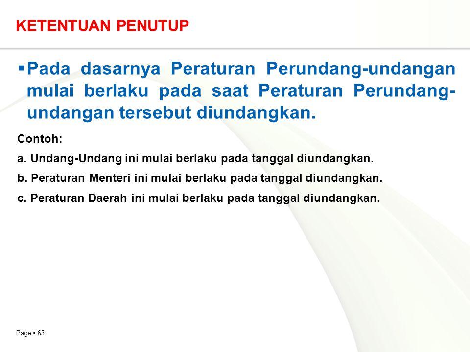 Page  63 KETENTUAN PENUTUP  Pada dasarnya Peraturan Perundang-undangan mulai berlaku pada saat Peraturan Perundang- undangan tersebut diundangkan. C