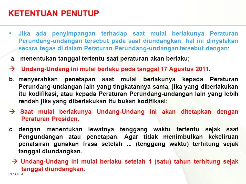 Page  64 KETENTUAN PENUTUP  Jika ada penyimpangan terhadap saat mulai berlakunya Peraturan Perundang-undangan tersebut pada saat diundangkan, hal in