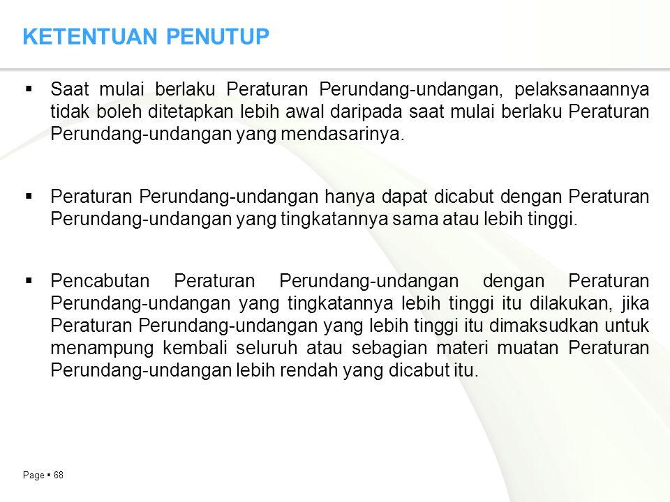 Page  68 KETENTUAN PENUTUP  Saat mulai berlaku Peraturan Perundang-undangan, pelaksanaannya tidak boleh ditetapkan lebih awal daripada saat mulai be