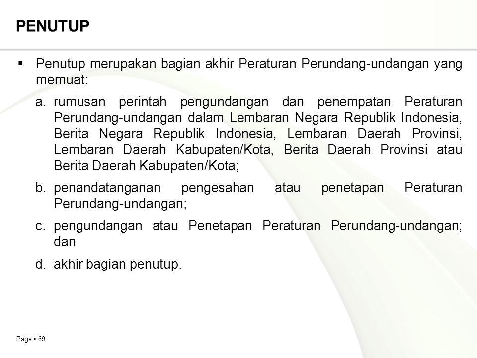 Page  69 PENUTUP  Penutup merupakan bagian akhir Peraturan Perundang-undangan yang memuat: a.rumusan perintah pengundangan dan penempatan Peraturan