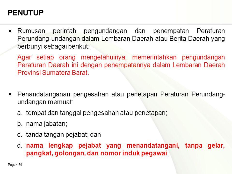 Page  70 PENUTUP  Rumusan perintah pengundangan dan penempatan Peraturan Perundang-undangan dalam Lembaran Daerah atau Berita Daerah yang berbunyi s