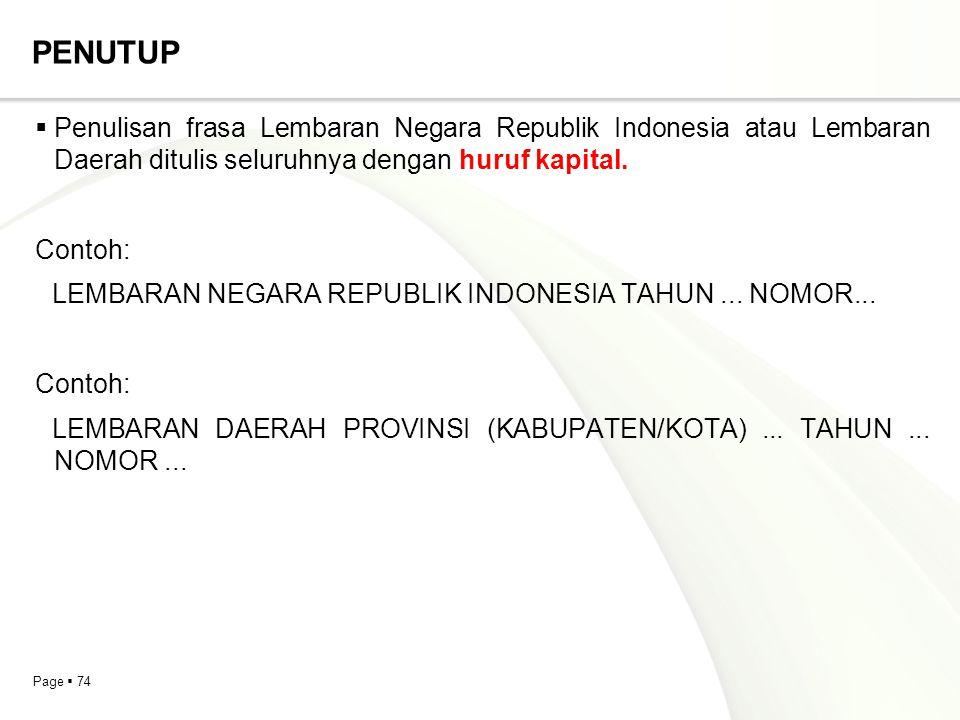 Page  74 PENUTUP  Penulisan frasa Lembaran Negara Republik Indonesia atau Lembaran Daerah ditulis seluruhnya dengan huruf kapital. Contoh: LEMBARAN