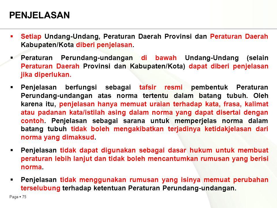 Page  75 PENJELASAN  Setiap Undang-Undang, Peraturan Daerah Provinsi dan Peraturan Daerah Kabupaten/Kota diberi penjelasan.  Peraturan Perundang-un