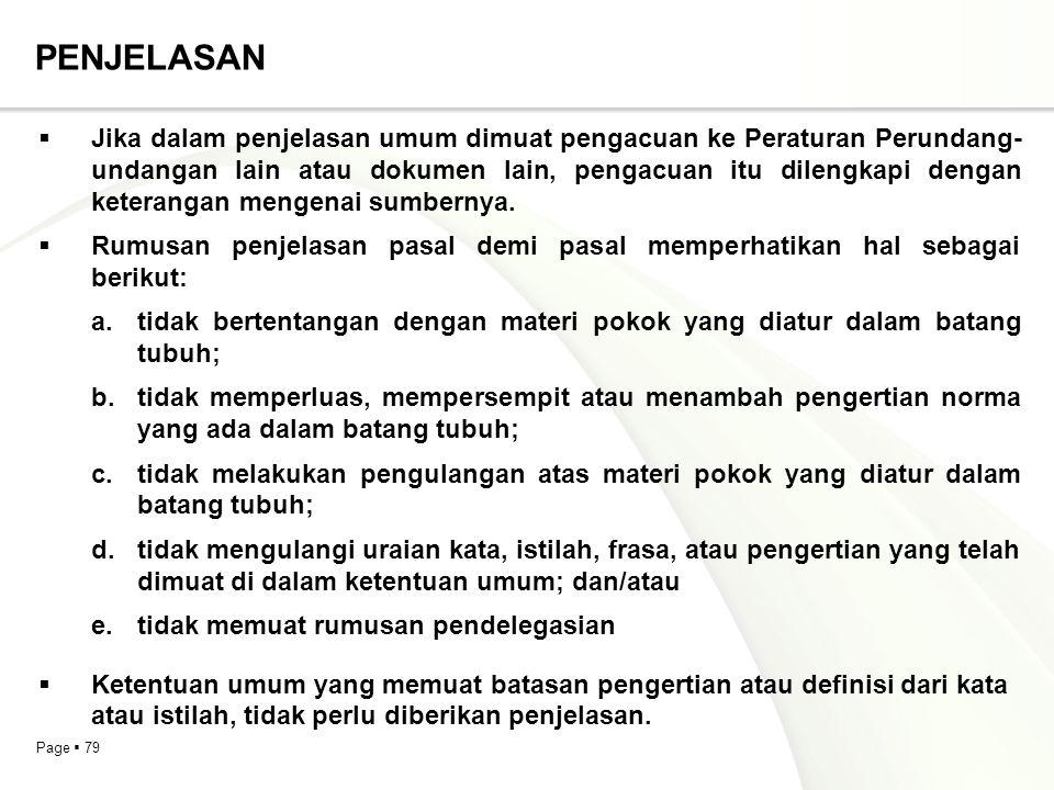 Page  79 PENJELASAN  Jika dalam penjelasan umum dimuat pengacuan ke Peraturan Perundang- undangan lain atau dokumen lain, pengacuan itu dilengkapi d