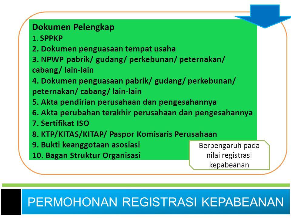 Dokumen Pelengkap 1. SPPKP 2. Dokumen penguasaan tempat usaha 3. NPWP pabrik/ gudang/ perkebunan/ peternakan/ cabang/ lain-lain 4. Dokumen penguasaan