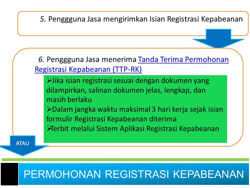 5. Penggguna Jasa mengirimkan Isian Registrasi Kepabeanan 6. Penggguna Jasa menerima Tanda Terima Permohonan Registrasi Kepabeanan (TTP-RK)Tanda Terim