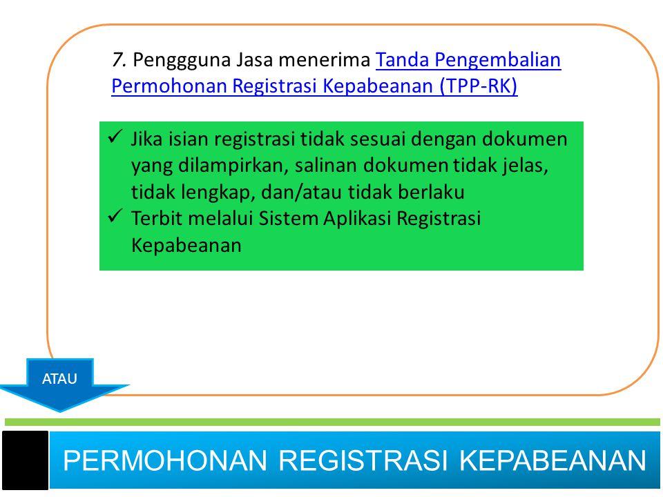 7. Penggguna Jasa menerima Tanda Pengembalian Permohonan Registrasi Kepabeanan (TPP-RK)Tanda Pengembalian Permohonan Registrasi Kepabeanan (TPP-RK) 