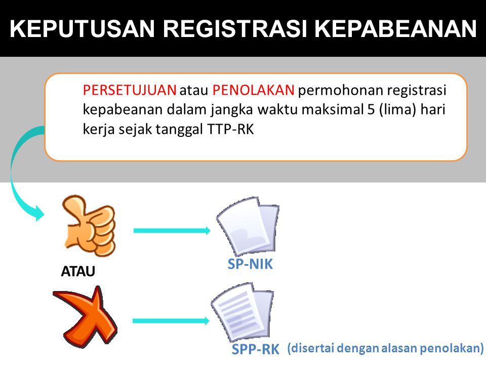 PERSETUJUAN atau PENOLAKAN permohonan registrasi kepabeanan dalam jangka waktu maksimal 5 (lima) hari kerja sejak tanggal TTP-RK KEPUTUSAN REGISTRASI