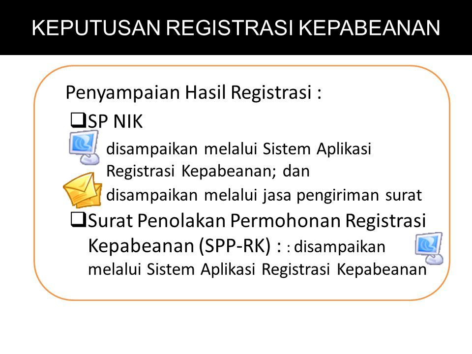 Penyampaian Hasil Registrasi :  SP NIK disampaikan melalui Sistem Aplikasi Registrasi Kepabeanan; dan disampaikan melalui jasa pengiriman surat  Sur