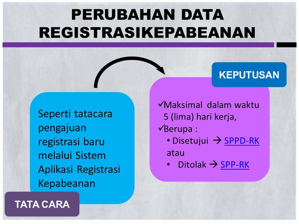 Seperti tatacara pengajuan registrasi baru melalui Sistem Aplikasi Registrasi Kepabeanan  Maksimal dalam waktu 5 (lima) hari kerja,  Berupa : • Dise