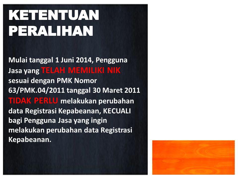 Mulai tanggal 1 Juni 2014, Pengguna Jasa yang TELAH MEMILIKI NIK sesuai dengan PMK Nomor 63/PMK.04/2011 tanggal 30 Maret 2011 TIDAK PERLU melakukan pe