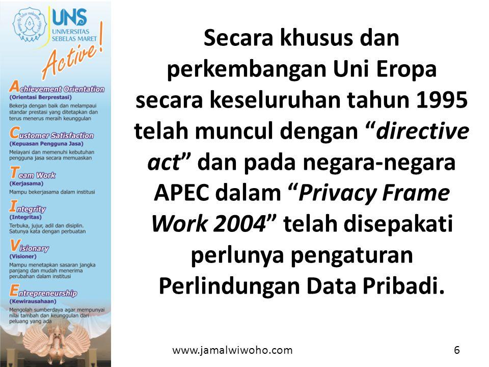 Secara khusus dan perkembangan Uni Eropa secara keseluruhan tahun 1995 telah muncul dengan directive act dan pada negara-negara APEC dalam Privacy Frame Work 2004 telah disepakati perlunya pengaturan Perlindungan Data Pribadi.