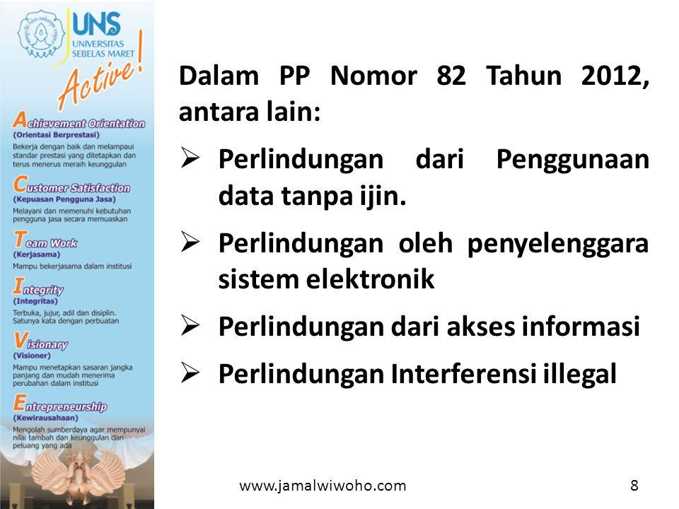 Dalam PP Nomor 82 Tahun 2012, antara lain:  Perlindungan dari Penggunaan data tanpa ijin.