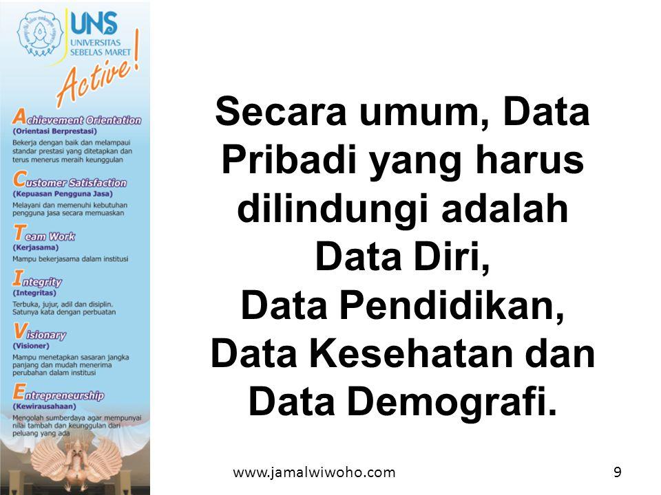 Secara umum, Data Pribadi yang harus dilindungi adalah Data Diri, Data Pendidikan, Data Kesehatan dan Data Demografi.