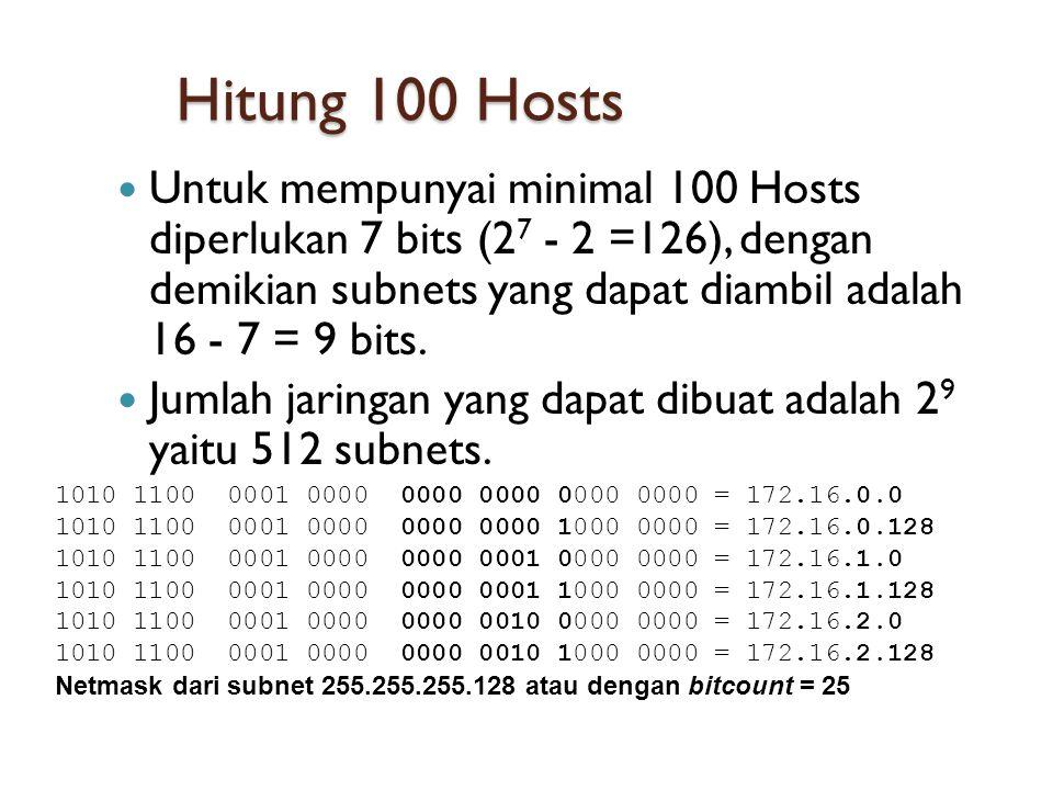 Hitung 100 Hosts  Untuk mempunyai minimal 100 Hosts diperlukan 7 bits (2 7 - 2 =126), dengan demikian subnets yang dapat diambil adalah 16 - 7 = 9 bits.