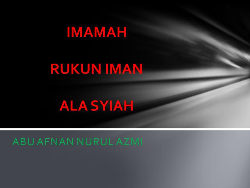 IMAMAH RUKUN IMAN ALA SYIAH ABU AFNAN NURUL AZMI