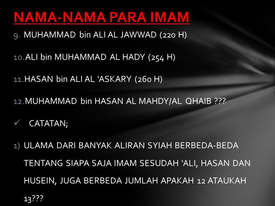 1.ALI bin ABI THALIB AL MURTADHA 2.HASAN bin ALI AL MUJTABA 3.HUSEIN bin ALI ASY SYAHID 4.ALI bin HUSEIN AS SAJJAD 5.MUHAMMAD bin ALI AL BAQIR (114 H) >< ZAID bin ALI (122 H) 6.JA'FAR bin MUHAMMAD ASH SHADIQ (148 H) 7.MUSA bin JA'FAR AL KADZIM (183 H) 8.ALI bin MUSA AR RIDHA (203 H) NAMA-NAMA PARA IMAM
