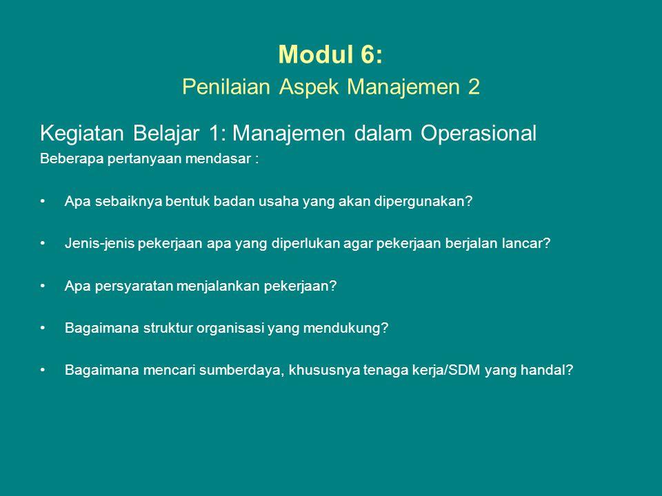 Modul 6: Penilaian Aspek Manajemen 2 Kegiatan Belajar 1: Manajemen dalam Operasional Beberapa pertanyaan mendasar : •Apa sebaiknya bentuk badan usaha