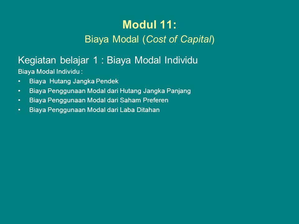 Modul 11: Biaya Modal (Cost of Capital) Kegiatan belajar 1 : Biaya Modal Individu Biaya Modal Individu : •Biaya Hutang Jangka Pendek •Biaya Penggunaan