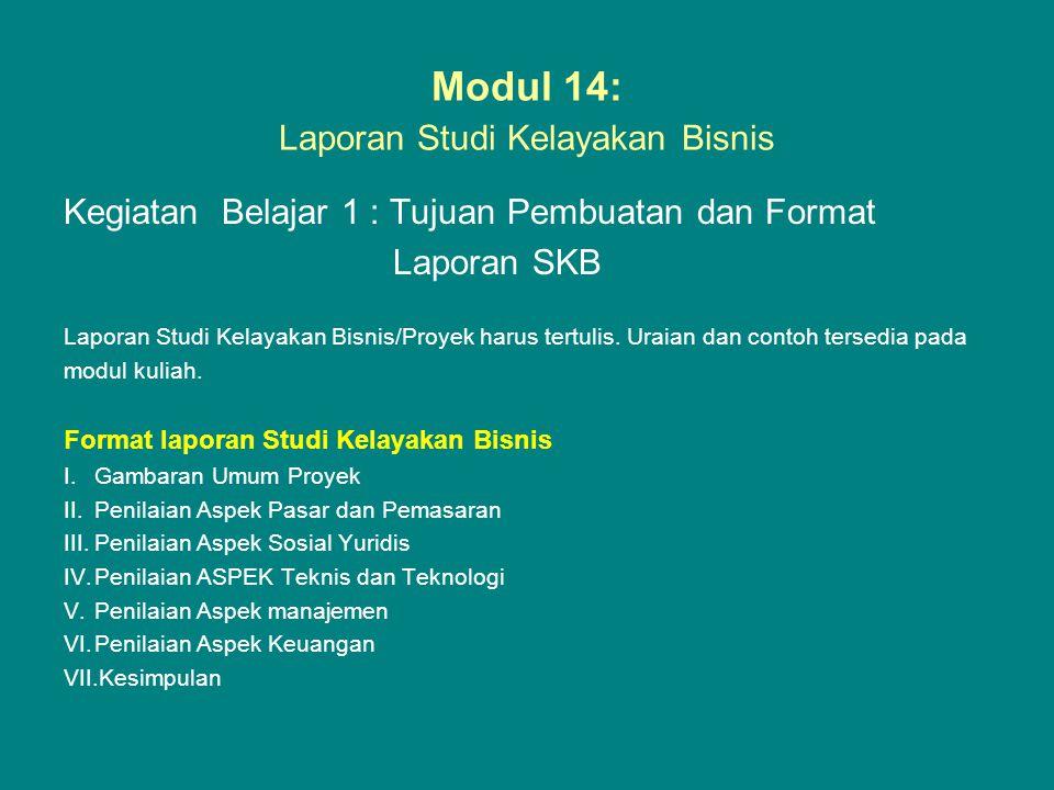 Modul 14: Laporan Studi Kelayakan Bisnis Kegiatan Belajar 1 : Tujuan Pembuatan dan Format Laporan SKB Laporan Studi Kelayakan Bisnis/Proyek harus tert