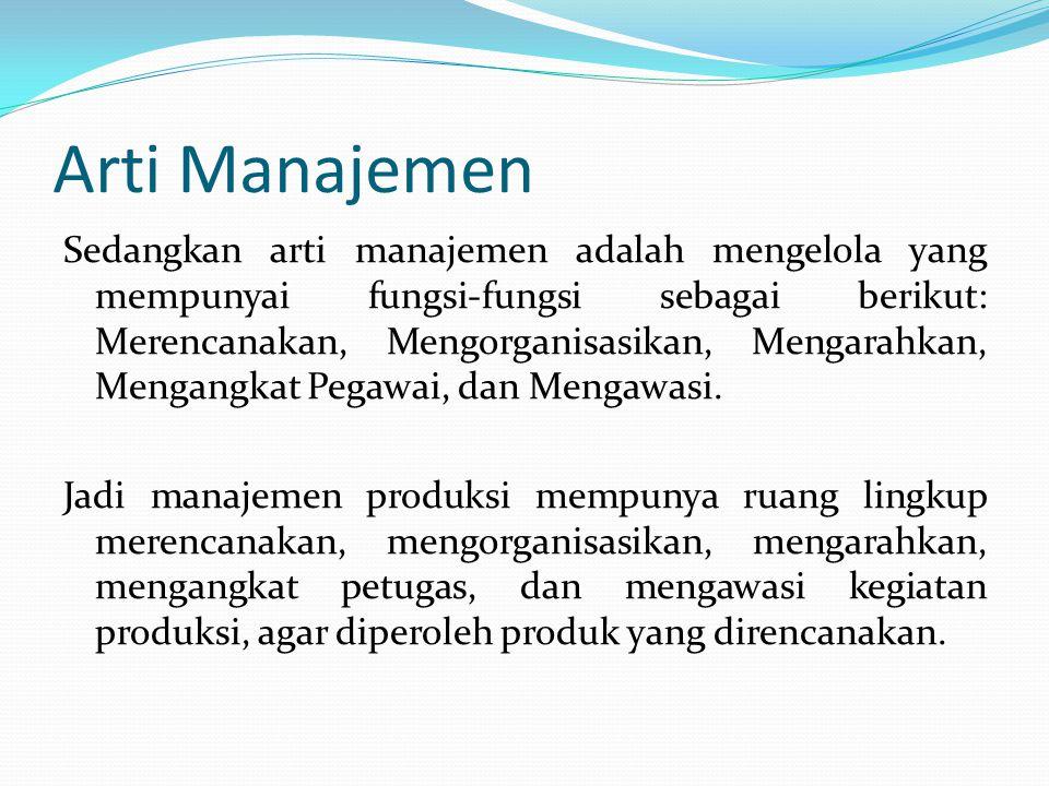 Arti dan Ruang Lingkup Manajemen Produksi Kata produksi berasal dari kata production, yang secara umum dapat diartikan membuat atau menghasilkan suatu