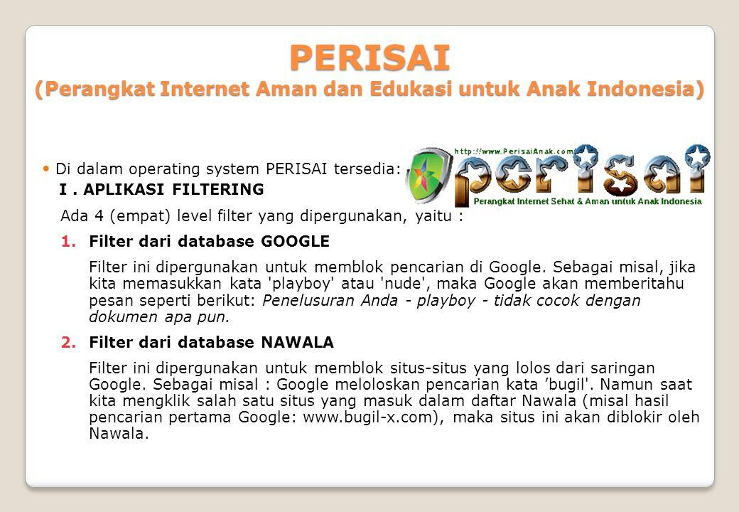 PERISAI (Perangkat Internet Aman dan Edukasi untuk Anak Indonesia)  Di dalam operating system PERISAI tersedia: I. APLIKASI FILTERING Ada 4 (empat) l