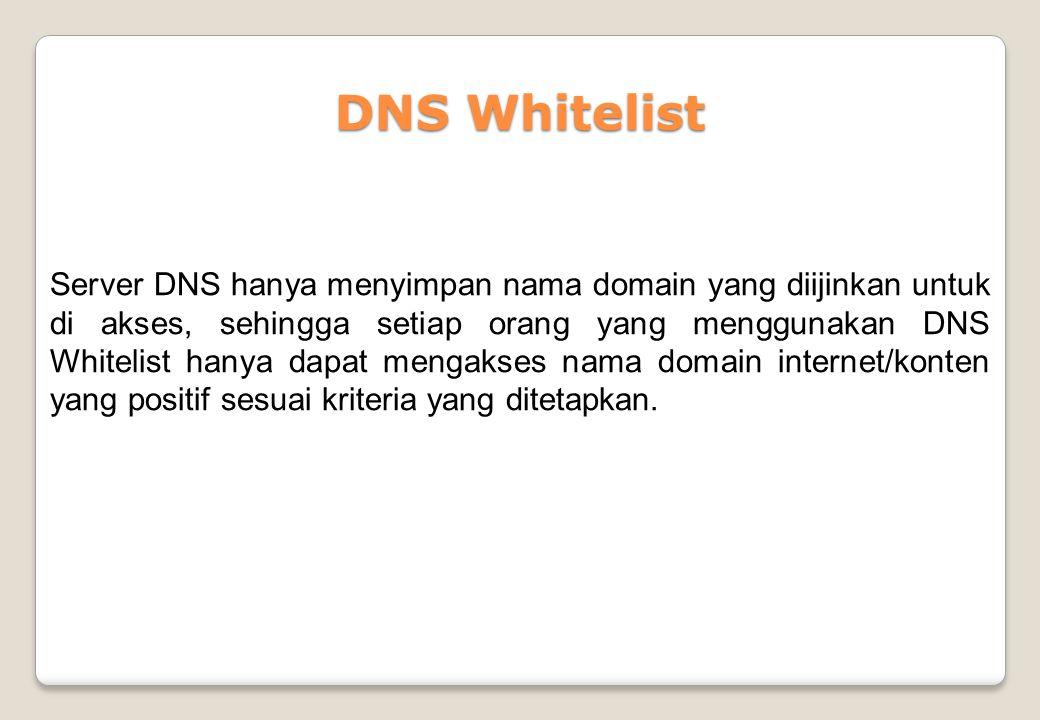 DNS Whitelist Server DNS hanya menyimpan nama domain yang diijinkan untuk di akses, sehingga setiap orang yang menggunakan DNS Whitelist hanya dapat m