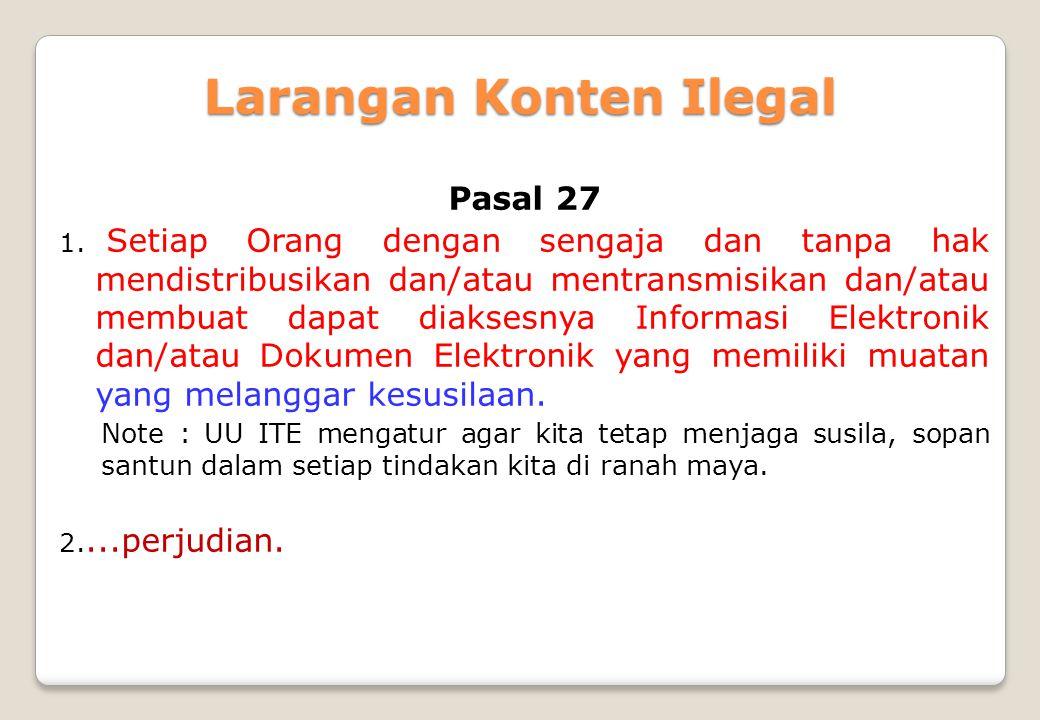 Larangan Konten Ilegal Pasal 27 1. Setiap Orang dengan sengaja dan tanpa hak mendistribusikan dan/atau mentransmisikan dan/atau membuat dapat diaksesn