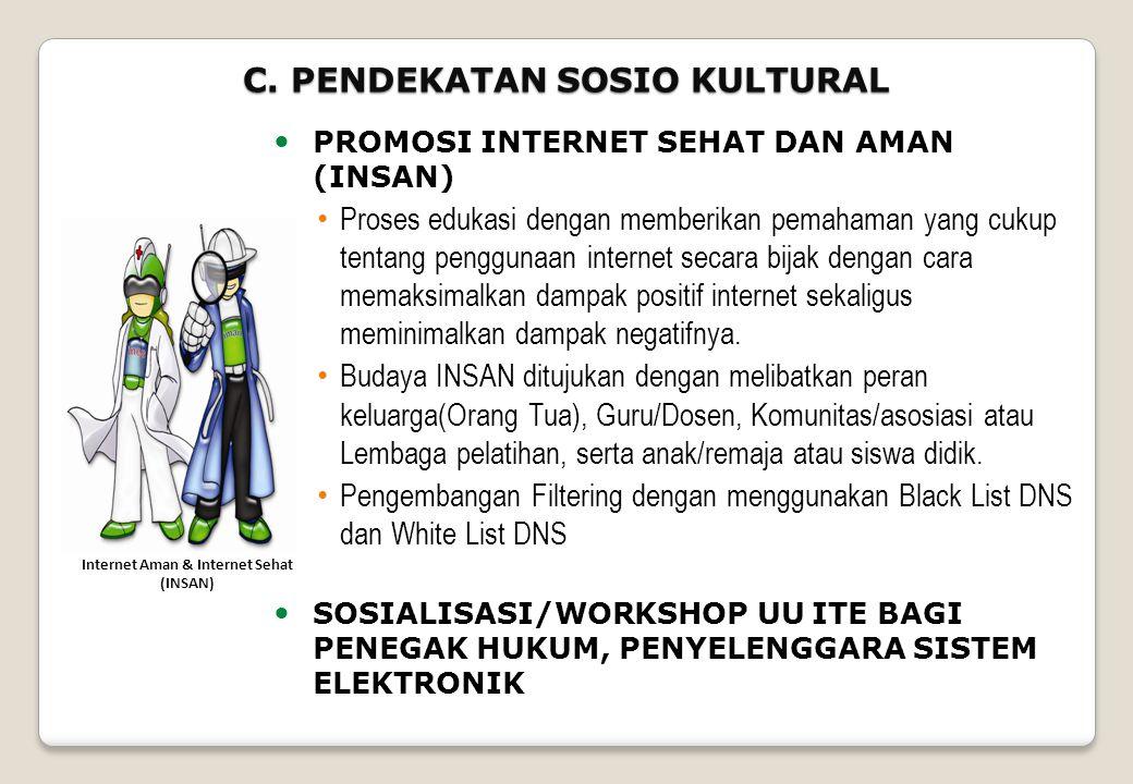 C. PENDEKATAN SOSIO KULTURAL  PROMOSI INTERNET SEHAT DAN AMAN (INSAN) • Proses edukasi dengan memberikan pemahaman yang cukup tentang penggunaan inte