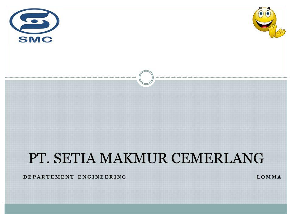 DEPARTEMENT ENGINEERINGLOMMA PT. SETIA MAKMUR CEMERLANG