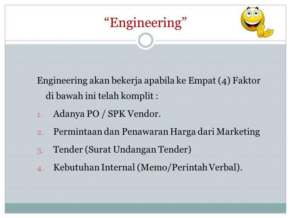 """Engineering"" Engineering akan bekerja apabila ke Empat (4) Faktor di bawah ini telah komplit : 1. Adanya PO / SPK Vendor. 2. Permintaan dan Penawaran"