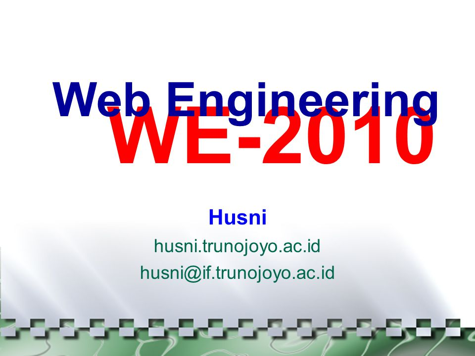 WE-2010 Husni husni.trunojoyo.ac.id husni@if.trunojoyo.ac.id Web Engineering