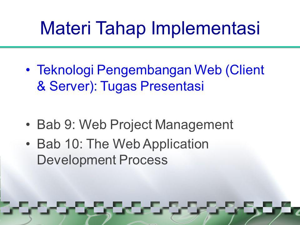 Materi Tahap Implementasi •Teknologi Pengembangan Web (Client & Server): Tugas Presentasi •Bab 9: Web Project Management •Bab 10: The Web Application