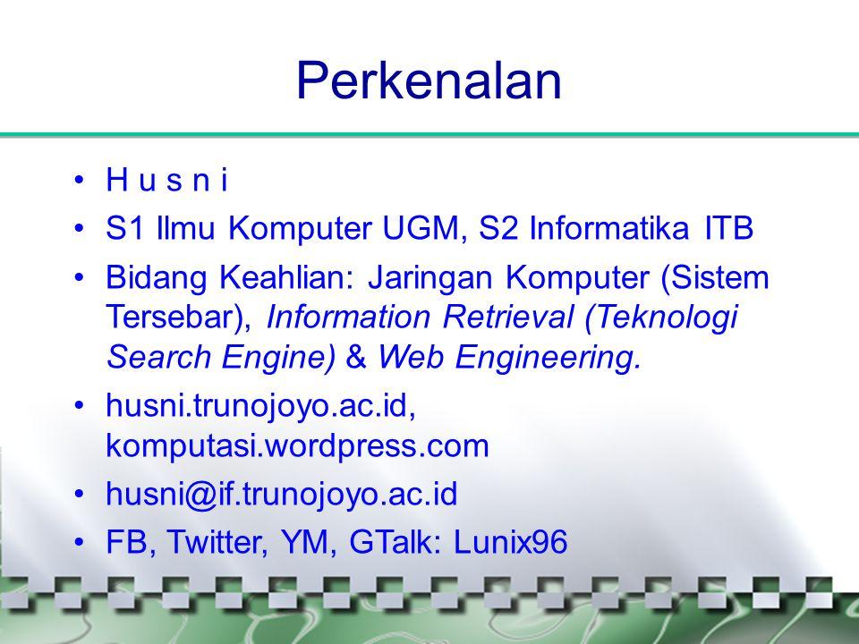 Perkenalan •H u s n i •S1 Ilmu Komputer UGM, S2 Informatika ITB •Bidang Keahlian: Jaringan Komputer (Sistem Tersebar), Information Retrieval (Teknolog
