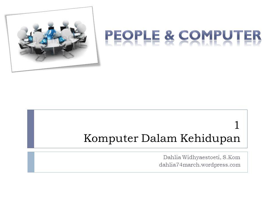1 Komputer Dalam Kehidupan Dahlia Widhyaestoeti, S.Kom dahlia74march.wordpress.com