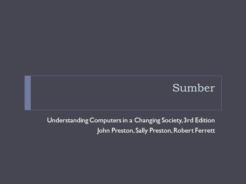 Sumber Understanding Computers in a Changing Society, 3rd Edition John Preston, Sally Preston, Robert Ferrett