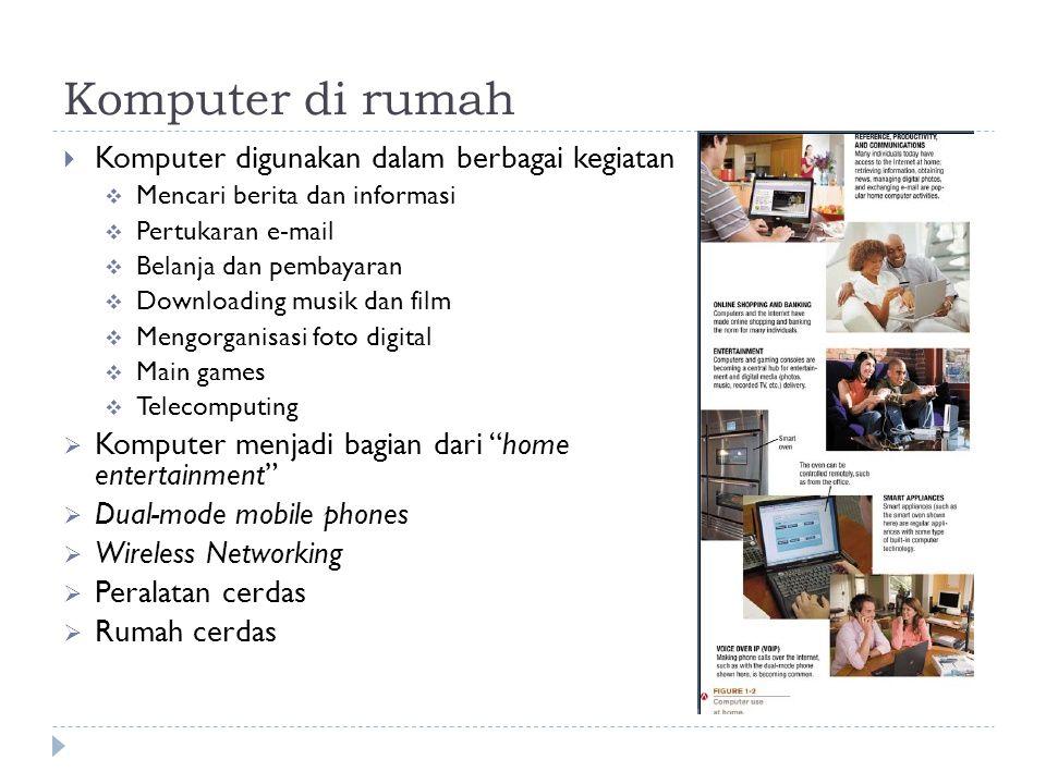 Komputer di rumah  Komputer digunakan dalam berbagai kegiatan  Mencari berita dan informasi  Pertukaran e-mail  Belanja dan pembayaran  Downloadi