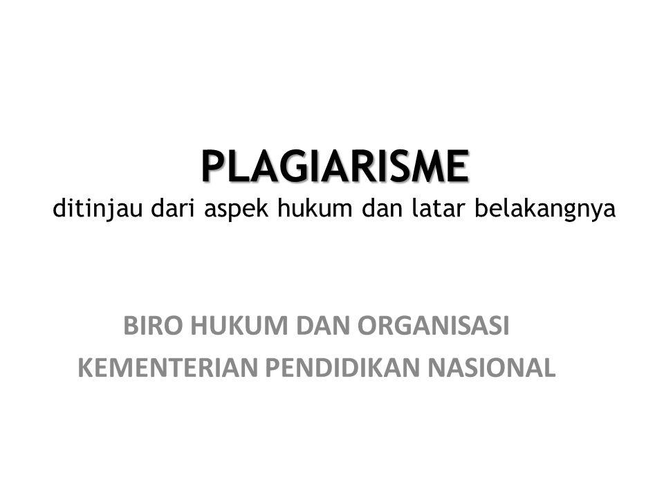 PLAGIARISME PLAGIARISME ditinjau dari aspek hukum dan latar belakangnya BIRO HUKUM DAN ORGANISASI KEMENTERIAN PENDIDIKAN NASIONAL