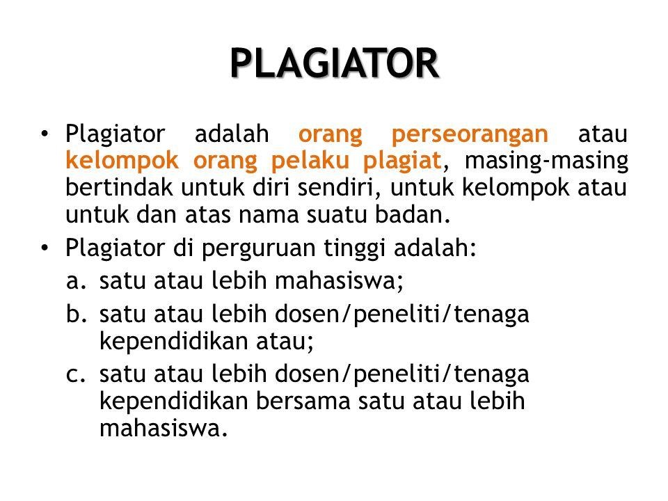 PLAGIATOR • Plagiator adalah orang perseorangan atau kelompok orang pelaku plagiat, masing-masing bertindak untuk diri sendiri, untuk kelompok atau untuk dan atas nama suatu badan.
