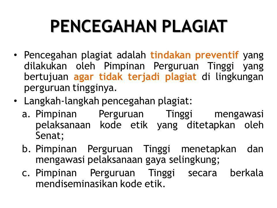 PENCEGAHAN PLAGIAT • Pencegahan plagiat adalah tindakan preventif yang dilakukan oleh Pimpinan Perguruan Tinggi yang bertujuan agar tidak terjadi plagiat di lingkungan perguruan tingginya.