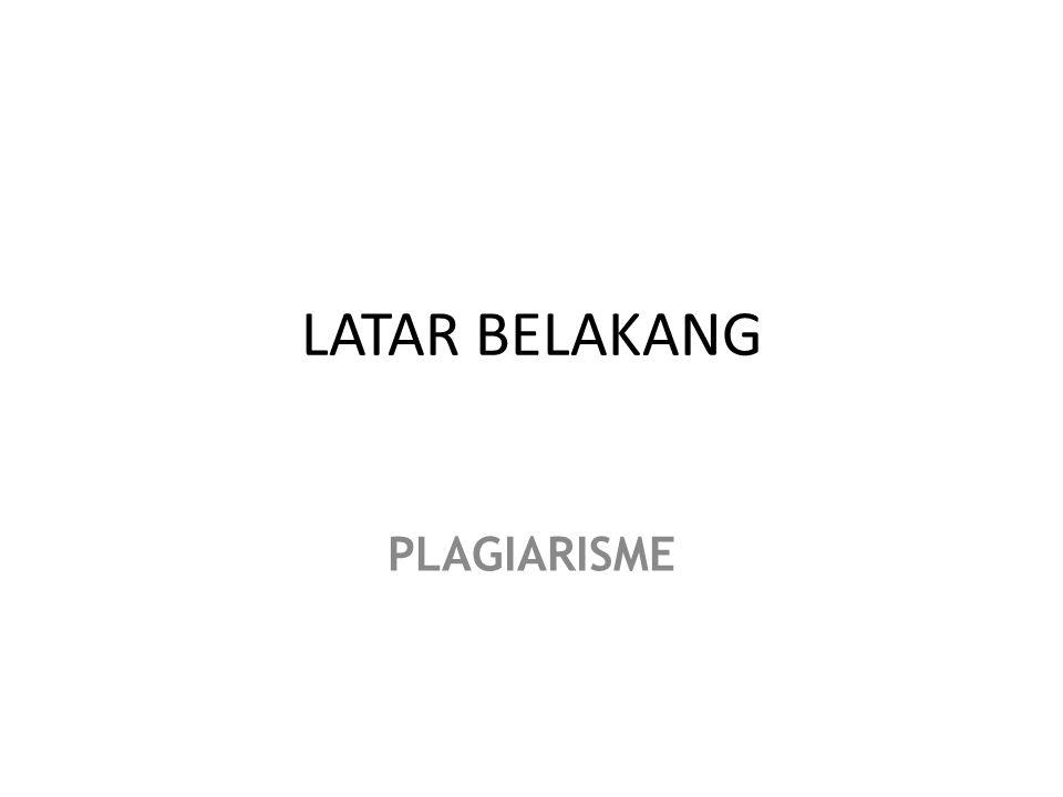 LATAR BELAKANG PLAGIARISME