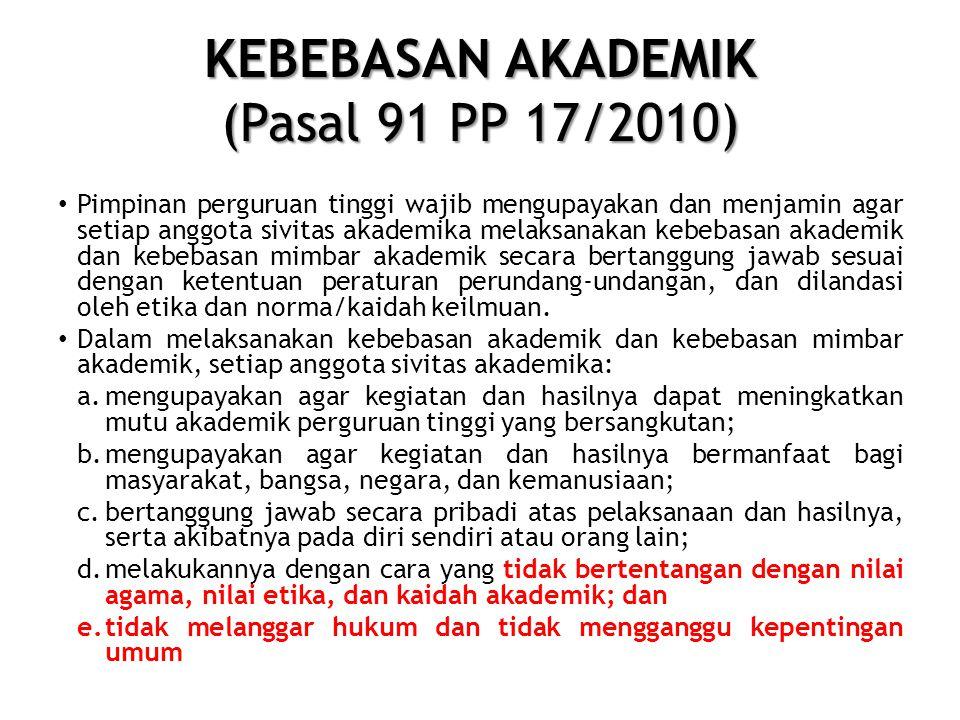 KEBEBASAN AKADEMIK (Pasal 91 PP 17/2010) • Pimpinan perguruan tinggi wajib mengupayakan dan menjamin agar setiap anggota sivitas akademika melaksanaka