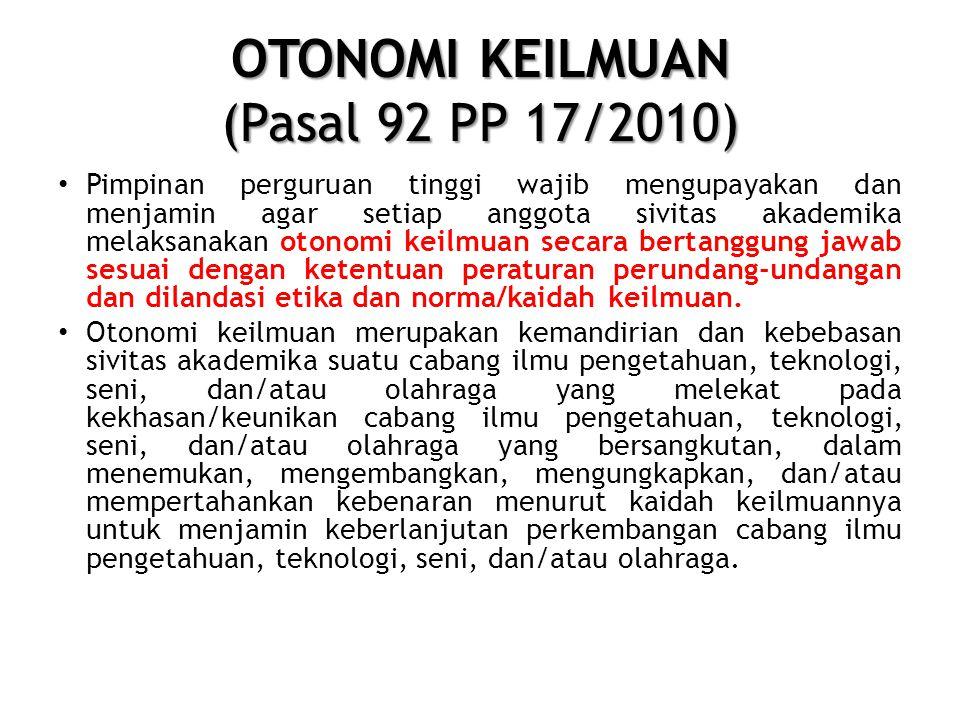 OTONOMI KEILMUAN (Pasal 92 PP 17/2010) • Pimpinan perguruan tinggi wajib mengupayakan dan menjamin agar setiap anggota sivitas akademika melaksanakan