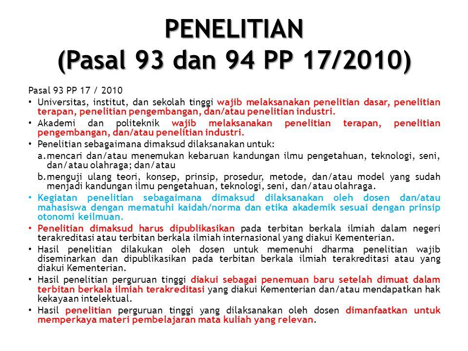 PENELITIAN (Pasal 93 dan 94 PP 17/2010) Pasal 93 PP 17 / 2010 • Universitas, institut, dan sekolah tinggi wajib melaksanakan penelitian dasar, penelit