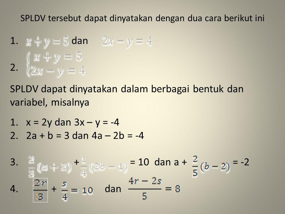 SPLDV tersebut dapat dinyatakan dengan dua cara berikut ini 1. dan 2. SPLDV dapat dinyatakan dalam berbagai bentuk dan variabel, misalnya 1.x = 2y dan
