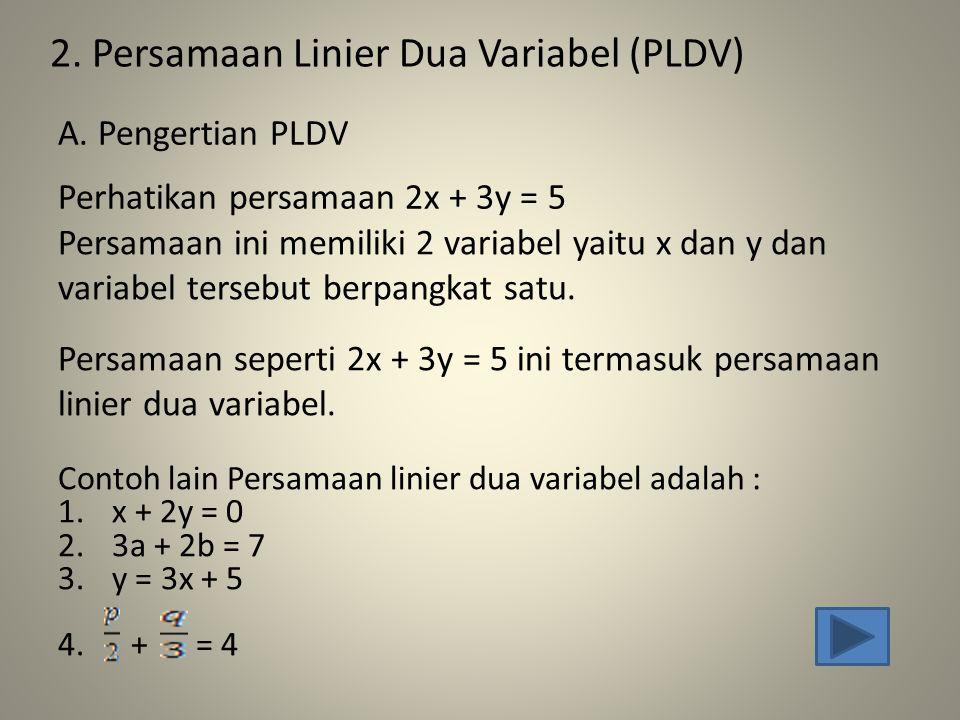 2. Persamaan Linier Dua Variabel (PLDV) Perhatikan persamaan 2x + 3y = 5 Persamaan ini memiliki 2 variabel yaitu x dan y dan variabel tersebut berpang