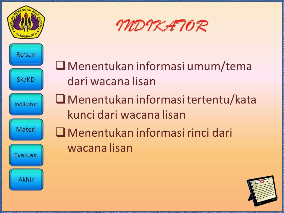Ro'sun SK/KD Indikator Materi Akhir Evaluasi  Menentukan informasi umum/tema dari wacana lisan  Menentukan informasi tertentu/kata kunci dari wacana