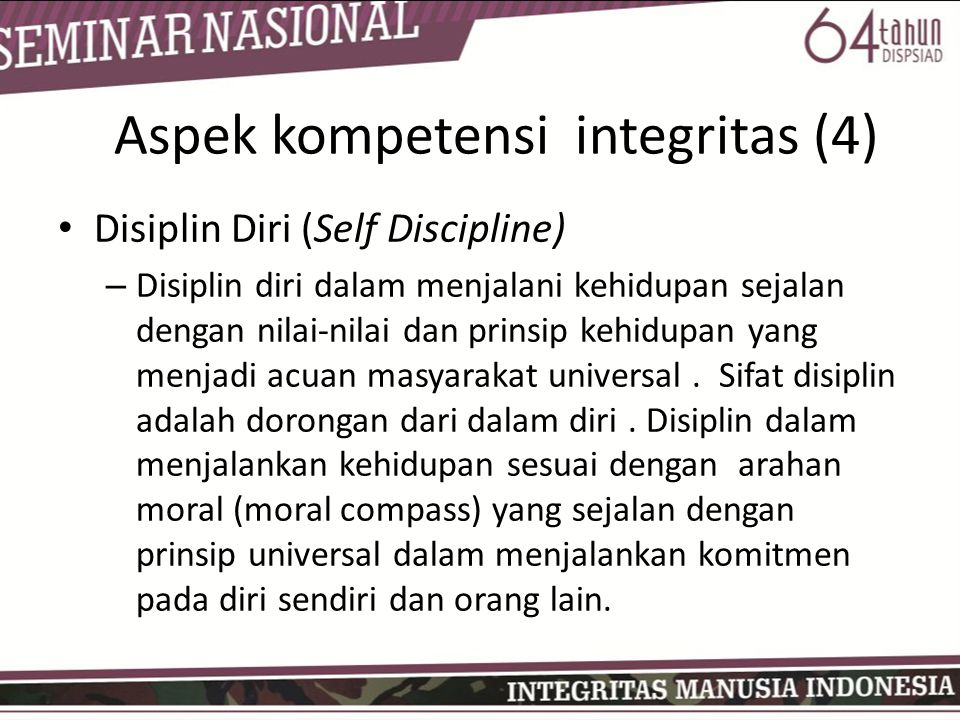 • Disiplin Diri (Self Discipline) – Disiplin diri dalam menjalani kehidupan sejalan dengan nilai-nilai dan prinsip kehidupan yang menjadi acuan masyarakat universal.