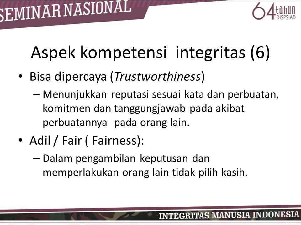 • Bisa dipercaya (Trustworthiness) – Menunjukkan reputasi sesuai kata dan perbuatan, komitmen dan tanggungjawab pada akibat perbuatannya pada orang lain.